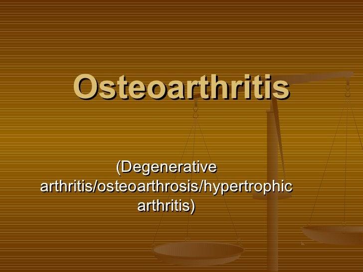 Osteoarthritis            (Degenerativearthritis/osteoarthrosis/hypertrophic               arthritis)