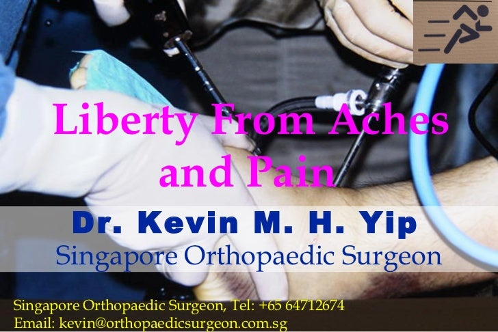 Liberty From Aches and Pain Dr. Kevin M. H. Yip   Singapore Orthopaedic Surgeon