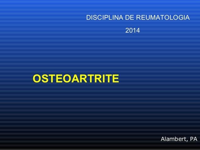 Alambert, PA DISCIPLINA DE REUMATOLOGIA 2014 OSTEOARTRITE
