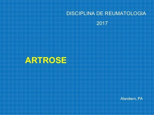 Alambert, PA DISCIPLINA DE REUMATOLOGIA 2017 ARTROSE