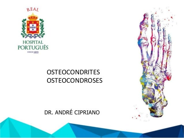 DR. ANDRÉ CIPRIANO OSTEOCONDRITES OSTEOCONDROSES
