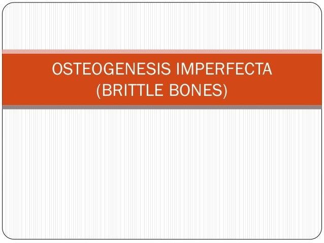OSTEOGENESIS IMPERFECTA (BRITTLE BONES)