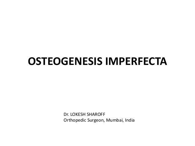 OSTEOGENESIS IMPERFECTA Dr. LOKESH SHAROFF Orthopedic Surgeon, Mumbai, India