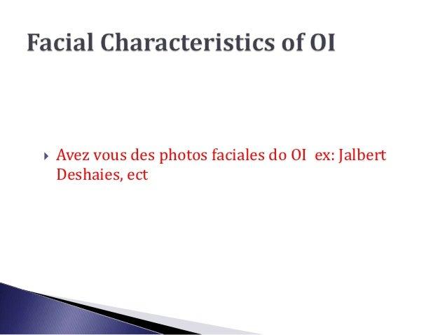    Avez vous des photos faciales do OI ex: Jalbert    Deshaies, ect