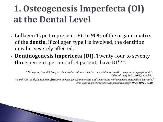 •   Collagen Type I represents 86 to 90% of the organic matrix    of the dentin. If collagen type I is involved, the denti...