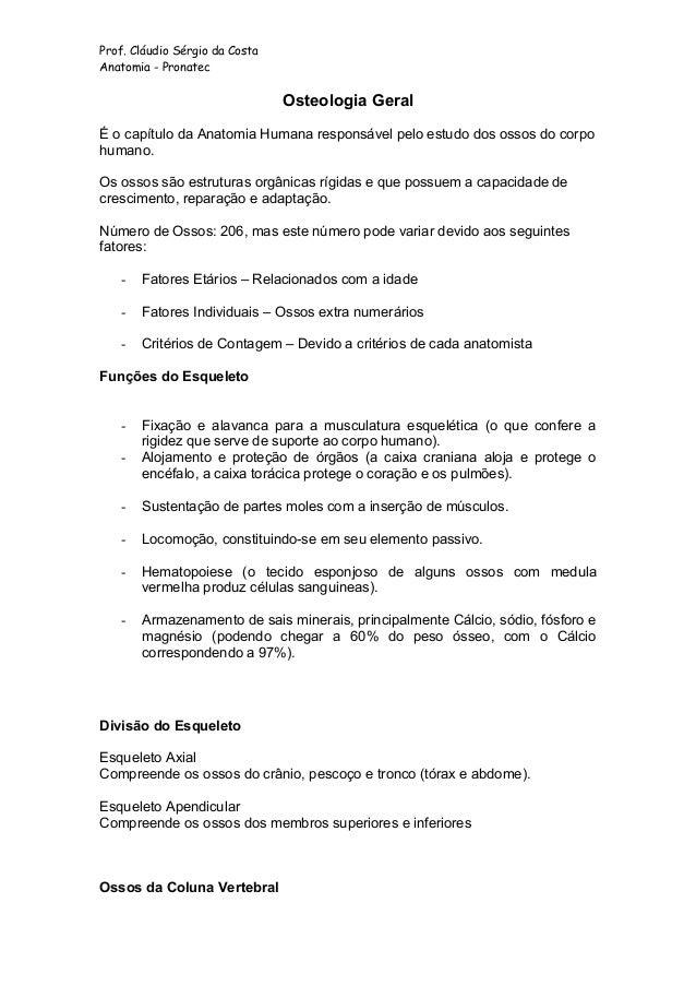 Prof. Cláudio Sérgio da Costa Anatomia - Pronatec Osteologia Geral É o capítulo da Anatomia Humana responsável pelo estudo...
