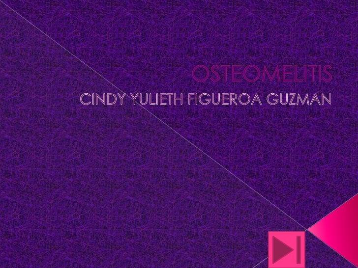 OSTEOMELITIS<br />CINDY YULIETH FIGUEROA GUZMAN<br />