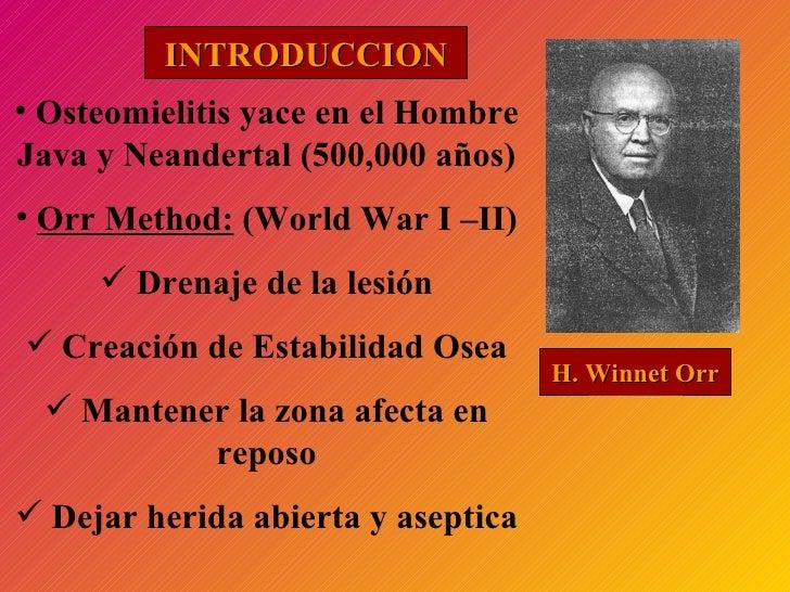 H. Winnet Orr <ul><li>Osteomielitis yace en el Hombre Java y Neandertal (500,000 años) </li></ul><ul><li>Orr Method:  (Wor...