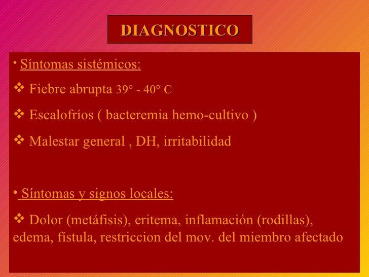 DIAGNOSTICO <ul><li>Síntomas sistémicos:   </li></ul><ul><li>Fiebre abrupta  39° - 40° C </li></ul><ul><li>Escalofríos ( b...