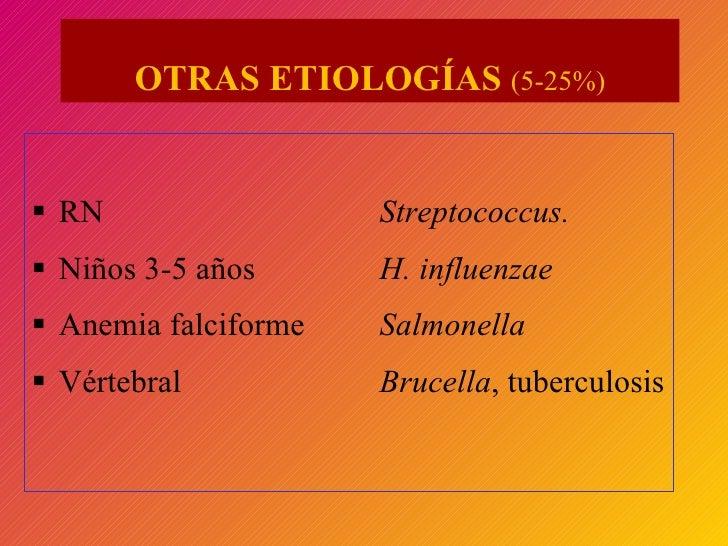 OTRAS ETIOLOGÍAS   (5-25%) <ul><li>RN   Streptococcus. </li></ul><ul><li>Niños 3-5 años   H. influenzae </li></ul><ul><li>...