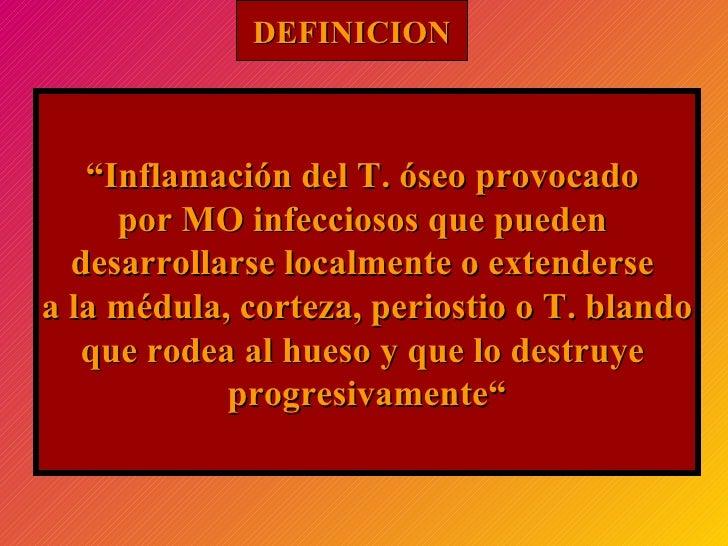 """"""" Inflamación del T. óseo provocado  por MO infecciosos que pueden  desarrollarse localmente o extenderse  a la médula, co..."""