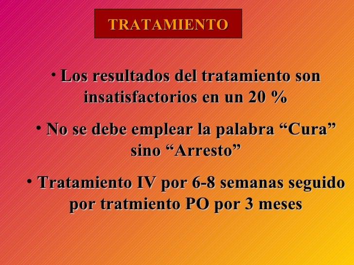 TRATAMIENTO <ul><li>Los resultados del tratamiento son insatisfactorios en un 20 % </li></ul><ul><li>No se debe emplear la...