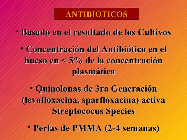 ANTIBIOTICOS <ul><li>Basado en el resultado de los Cultivos </li></ul><ul><li>Concentración del Antibiótico en el hueso en...