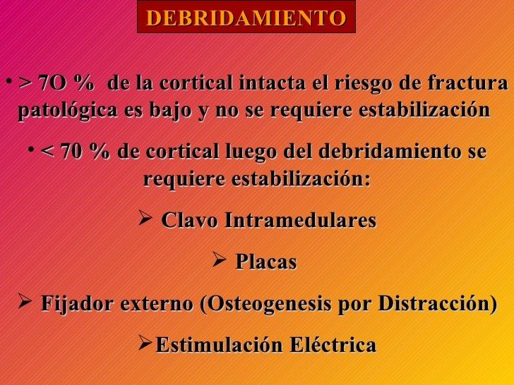 DEBRIDAMIENTO <ul><li>> 7O %  de la cortical intacta el riesgo de fractura patológica es bajo y no se requiere estabilizac...