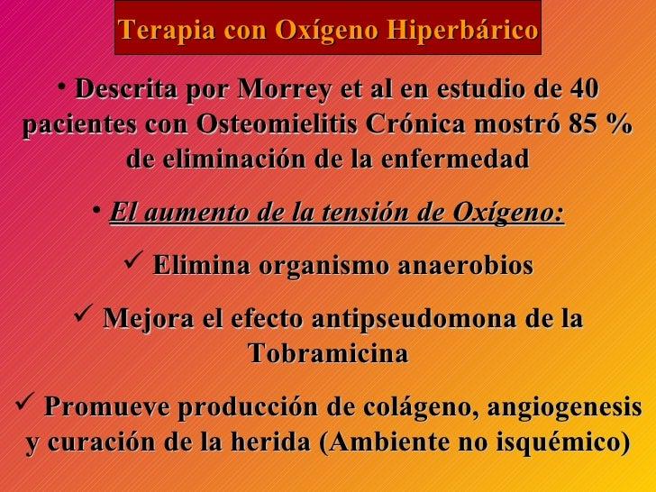 Terapia con Oxígeno Hiperbárico <ul><li>Descrita por Morrey et al en estudio de 40 pacientes con Osteomielitis Crónica mos...
