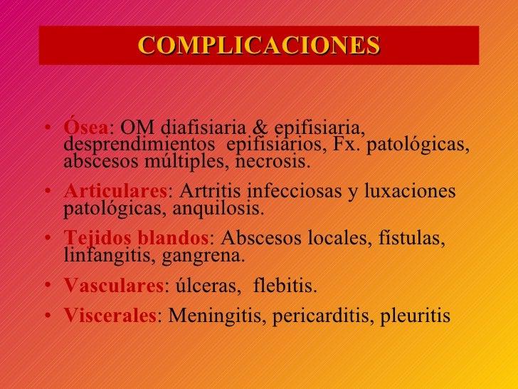 COMPLICACIONES <ul><li>Ósea : OM diafisiaria & epifisiaria, desprendimientos  epifisiarios, Fx. patológicas, abscesos múlt...