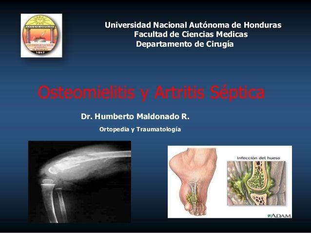 Universidad Nacional Autónoma de Honduras Facultad de Ciencias Medicas Departamento de Cirugía  Osteomielitis y Artritis S...