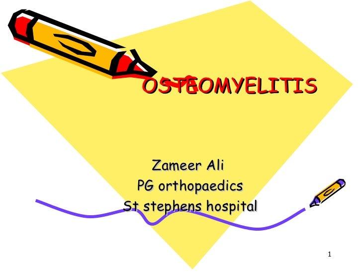 OSTEOMYELITIS Zameer Ali  PG orthopaedics St stephens hospital