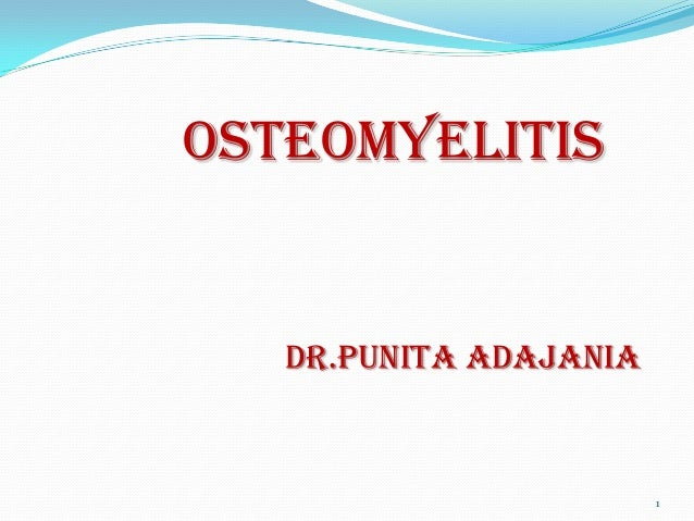 Osteomyelitis  Dr.punita adajania  1