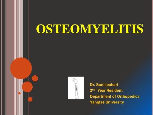 OSTEOMYELITIS Dr. Sunil pahari 2nd Year Resident Department of Orthopedics Yangtze University