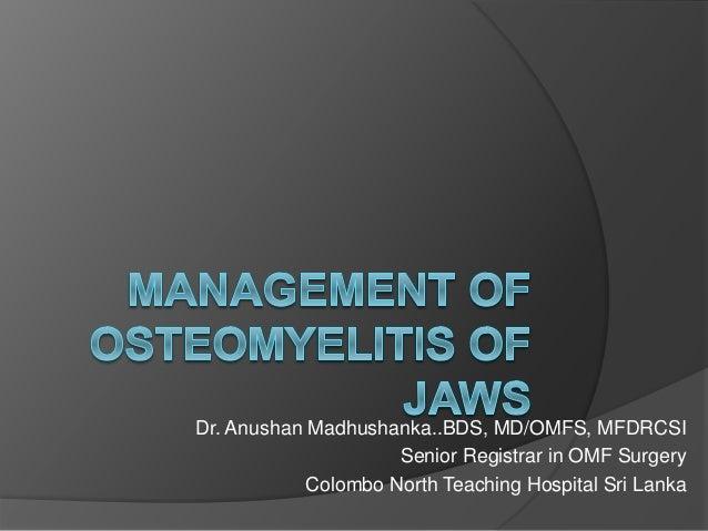 Dr. Anushan Madhushanka..BDS, MD/OMFS, MFDRCSI Senior Registrar in OMF Surgery Colombo North Teaching Hospital Sri Lanka