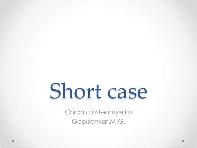 Short caseChronic osteomyelitisGopisankar.M.G.