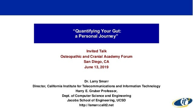 """Quantifying Your Gut: a Personal Journey"" Invited Talk Osteopathic and Cranial Academy Forum San Diego, CA June 13, 2019 ..."