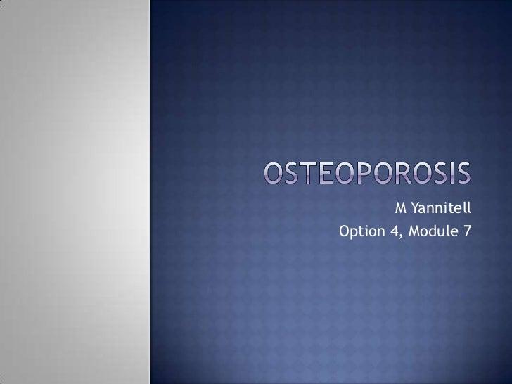 Osteoporosis<br />M Yannitell<br />Option 4, Module 7<br />