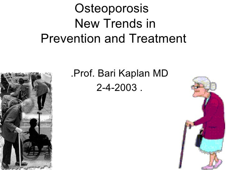 Osteoporosis   New Trends in Prevention and Treatment Prof. Bari Kaplan MD. . 2-4-2003