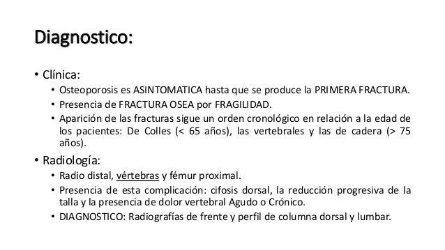 Diagnostico: • Absorciometria Dual de Rayos X (DXA o MXA): • Identificación y control de Fracturas Vertebrales. • VENTAJAS...