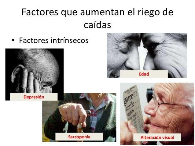 Factores que aumentan el riego de caídas • Factores intrínsecos Depresión Edad Alteración visualSarcopenia