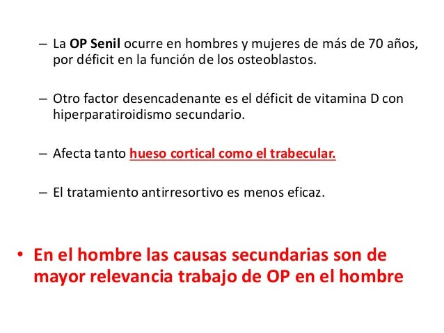 – La OP Senil ocurre en hombres y mujeres de más de 70 años, por déficit en la función de los osteoblastos. – Otro factor ...