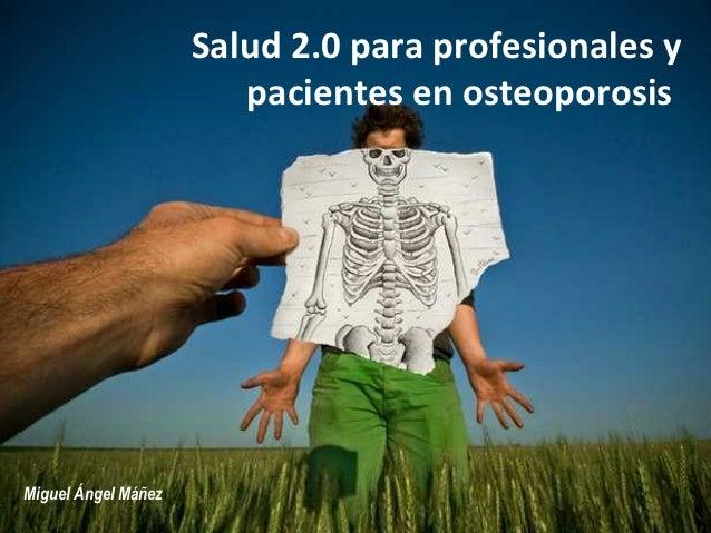 Salud 2.0 para profesionales y                        pacientes en osteoporosisMiguel Ángel Máñez