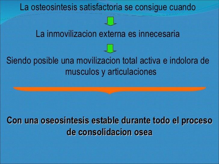 <ul><li>La osteosintesis satisfactoria se consigue cuando </li></ul><ul><li>La inmovilizacion externa es innecesaria </li>...