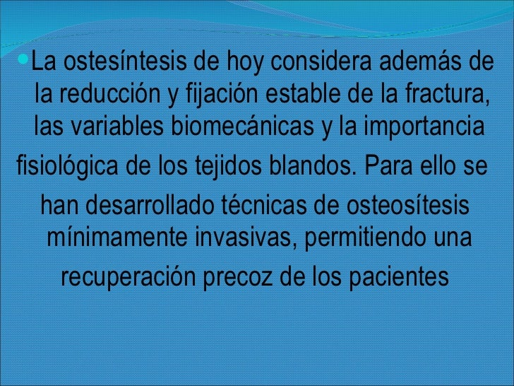 <ul><li>La ostesíntesis de hoy considera además de la reducción y fijación estable de la fractura, las variables biomecáni...
