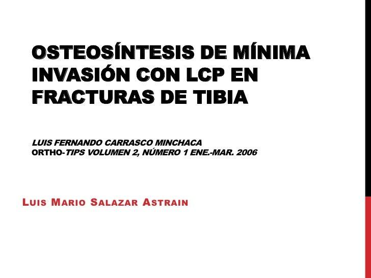 Osteosíntesis de mínima invasión con LCP en fracturas de tibiaLuis Fernando Carrasco MinchacaOrtho-tipsVolumen2, Número 1 ...