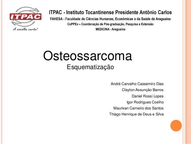 Osteossarcoma   Esquematização                André Carvalho Cassemiro Dias                      Clayton Assunção Barros  ...