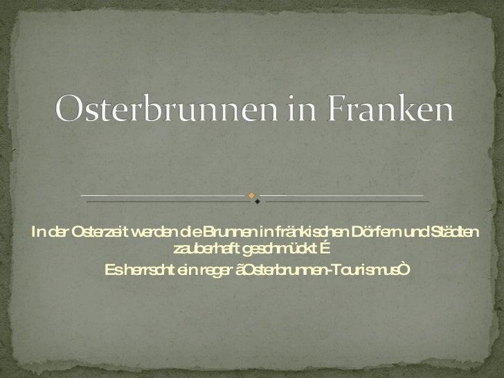 Osterbrunnen in Franken<br />In der Osterzeit werden die Brunnen in fränkischen Dörfern und Städten zauberhaft geschmückt ...