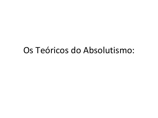 Os Teóricos do Absolutismo: