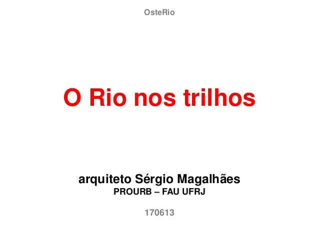 OsteRioO Rio nos trilhosarquiteto Sérgio MagalhãesPROURB – FAU UFRJ170613
