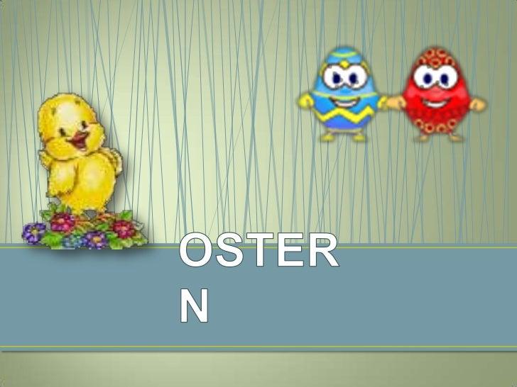 • Ostern ist im Christentum die jährliche Gedächtnisfeier  der Auferstehung Jesu Christi, der nach dem Neuen  Testament al...