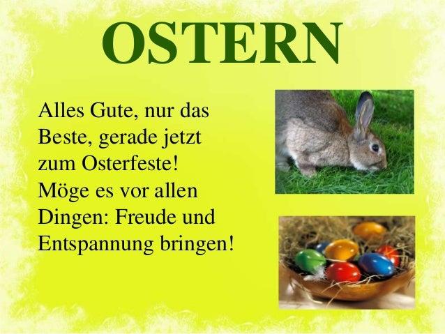 OSTERN Alles Gute, nur das Beste, gerade jetzt zum Osterfeste! Möge es vor allen Dingen: Freude und Entspannung bringen!