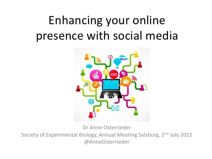 Enhancing your online      presence with social media                         Dr Anne OsterriederSociety of Experimental B...