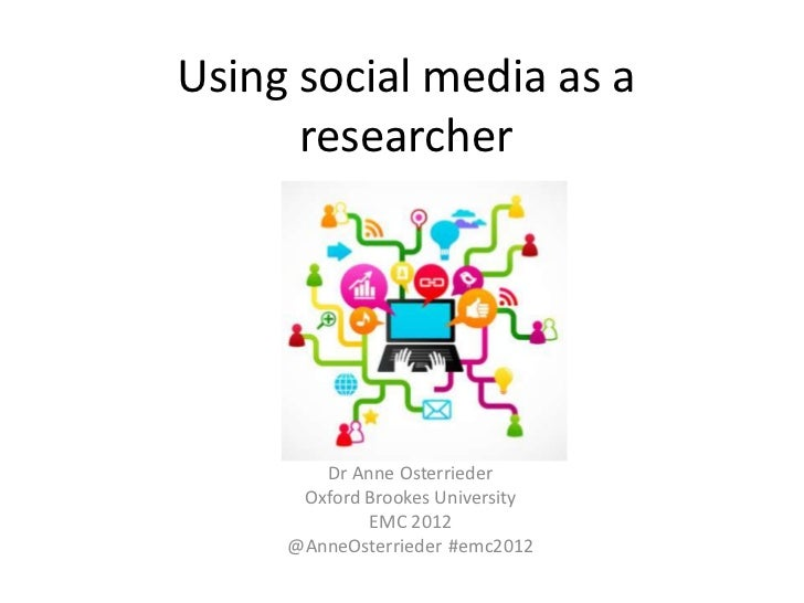 Using social media as a      researcher        Dr Anne Osterrieder      Oxford Brookes University             EMC 2012    ...
