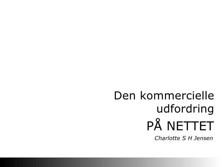 PÅ NETTET Den kommercielle udfordring Charlotte S H Jensen