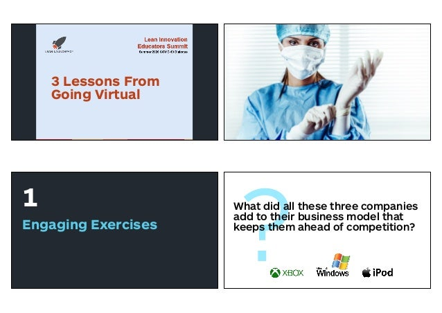 3 Lessons From Going Virtual ? 1 Engaging Exercises ?What did all these three companies add to their business model that k...