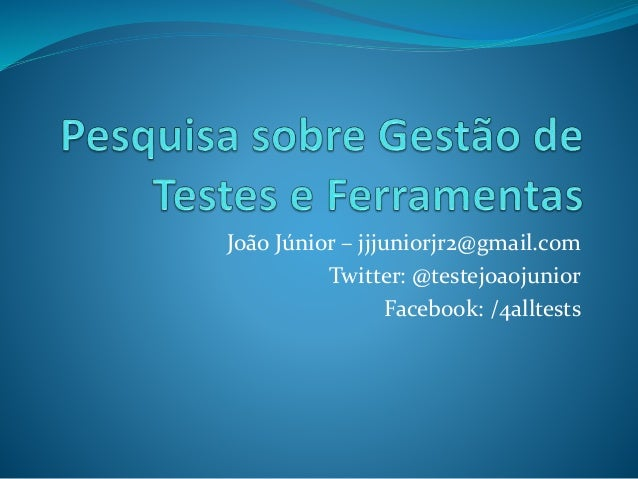 João Júnior – jjjuniorjr2@gmail.com Twitter: @testejoaojunior Facebook: /4alltests