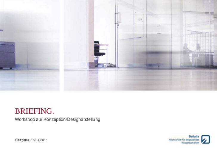 Briefing.<br />Workshop zur Konzeption/Designerstellung<br />Salzgitter, 16.04.2011<br />