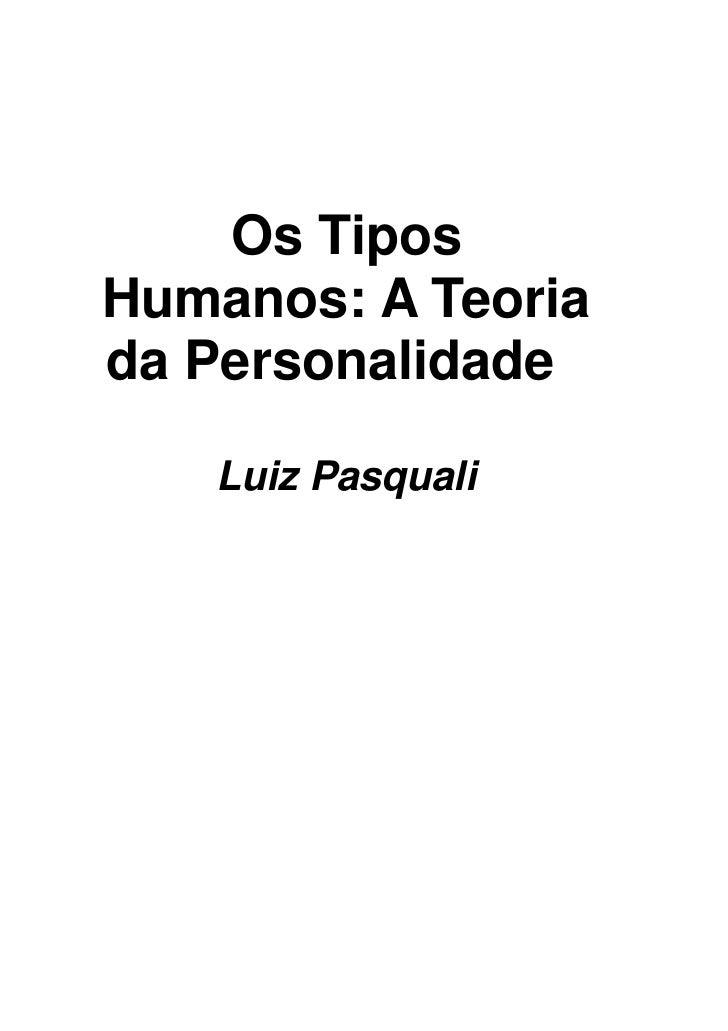 Os TiposHumanos: A Teoriada Personalidade   Luiz Pasquali
