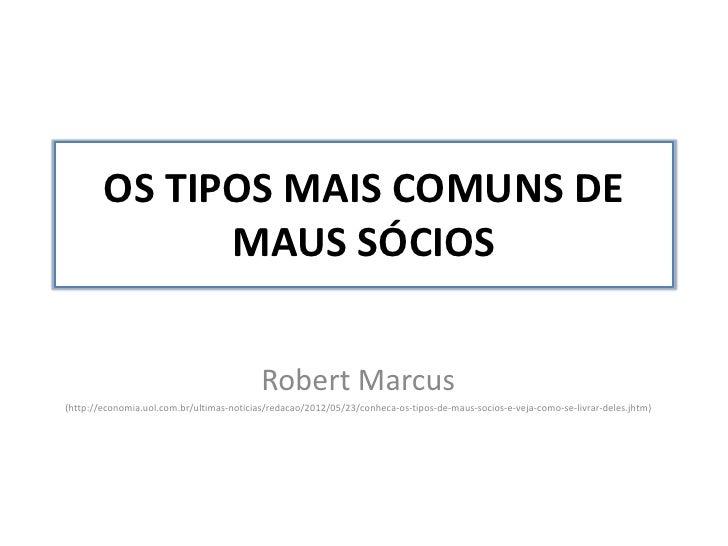 OS TIPOS MAIS COMUNS DE              MAUS SÓCIOS                                           Robert Marcus(http://economia.u...